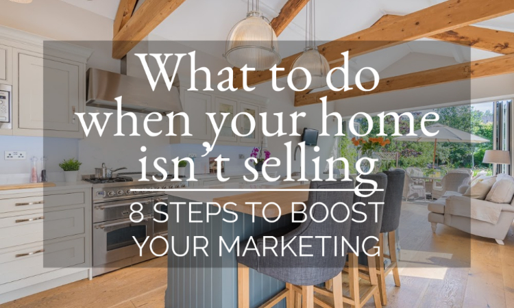 What to do when your home isn't selling – 8 steps to boost your marketing